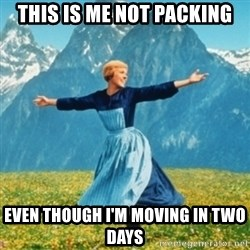 Sound Of Music Lady - this is me not packing even though i'm moving in two days