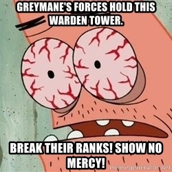 Stoned Patrick - GREYMANE'S FORCES HOLD THIS WARDEN TOWER. BREAK THEIR RANKS! SHOW NO MERCY!