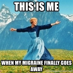 Sound Of Music Lady - This is me When my migraine finally goes away
