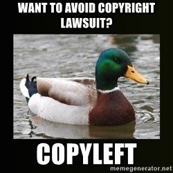 good advice duck - WANT TO AVOID COPYRIGHT LAWSUIT? COPYLEFT