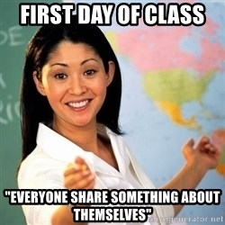 "Terrible  Teacher - first day of class  ""everyone share something about themselves"""