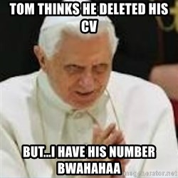 Pedo Pope - TOM THINKS HE DELETED HIS CV BUT...I HAVE HIS NUMBER BWAHAHAA