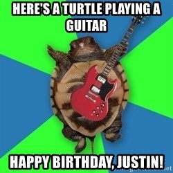 Aspiring Musician Turtle - Here's a turtle playing a guitar happy birthday, justin!