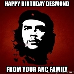Che Guevara Meme - happy Birthday Desmond From your ANC Family
