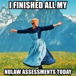 Sound Of Music Lady - I FINISHED ALL MY NULAW ASSESSMENTS TODAY