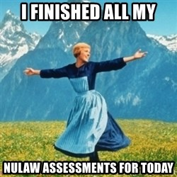 Sound Of Music Lady - I FINISHED ALL MY NULAW ASSESSMENTS FOR TODAY
