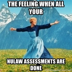Sound Of Music Lady - the feeling when all your  nulaw assessments are done