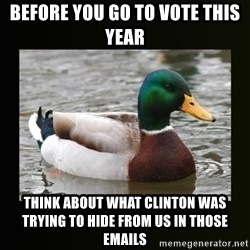 good advice duck - before you go to vote this year think about what clinton was trying to hide from us in those emails