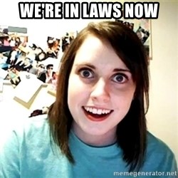 Creepy Girlfriend Meme - We're in laws now
