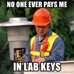 No One Ever Pays Me in Gum - no one ever pays me in lab keys