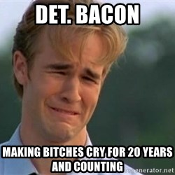 James Van Der Beek - Det. Bacon Making Bitches Cry for 20 years and counting
