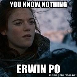 Ygritte knows more than you - you know nothing erwin po