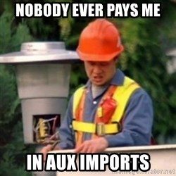 No One Ever Pays Me in Gum - nobody ever pays me in aux imports