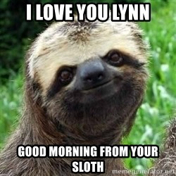 Sarcastic Sloth - I love you lynn Good morning from your sloth