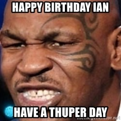 Mike Tyson - Happy birthday Ian Have a thuper day