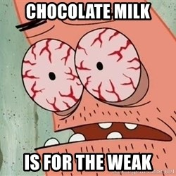 Stoned Patrick - chocolate milk is for the weak