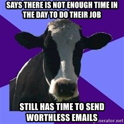 Coworker Cow - says there is not enough time in the day to do their job still has time to send worthless emails