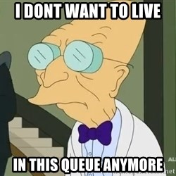 dr farnsworth - I dont want to live in this queue anymore