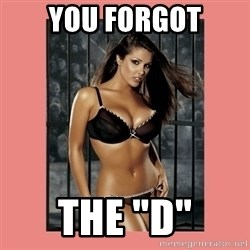 "Hot Girl - You forgot The ""d"""