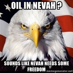 Freedom Eagle  - Oil in Nevah ? Sounds like Nevah needs some freedom