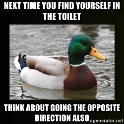 good advice duck - Next time you find yourself in the toilet think about going the opposite direction also