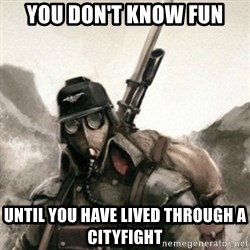 Death Korps of Krieg Soldier - You don't know fun until you have lived through a cityfight