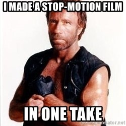 Chuck Norris  - i made a stop-motion film in one take