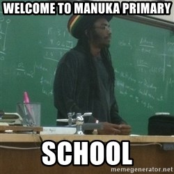 rasta science teacher - welcome to manuka primary school