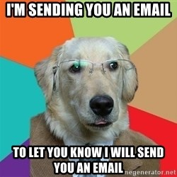 Business Dog - I'm sending you an email  to let you know i will send you an email