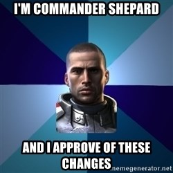 Blatant Commander Shepard - i'm commander shepard and i approve of these changes