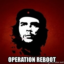 Che Guevara Meme -  Operation reboot