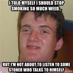 Stoner Stanley - I told myself i should stop smoking so much weed... But I'm not about to listen to some stoner who talks to himself
