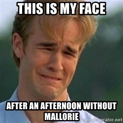 Crying Dawson - this is my face after an afternoon without mallorie