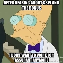dr farnsworth - After Hearing about CSW and the bonus I don't want to work for Assurant anymore