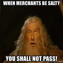 Gandalf You Shall Not Pass - When Merchants be salty You Shall Not Pass!
