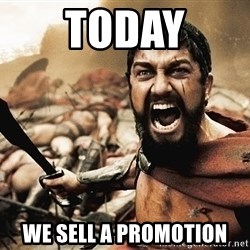 300 sparta - today we sell a promotion