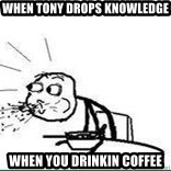 Cereal Guy Spit - when tony drops knowledge when you drinkin coffee
