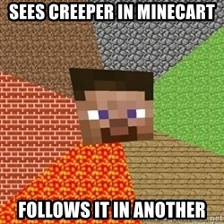 Minecraft Steve - Sees creeper in minecart Follows it in another