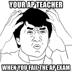 Jackie Chan face - your ap teacher when you fail the ap exam