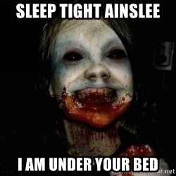scary meme - Sleep tight Ainslee I am under your bed