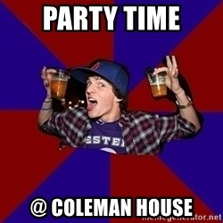 Sunny Student - PARTY TIME @ COLEMAN HOUSE