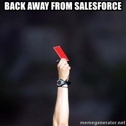 red card asshole - Back away from Salesforce