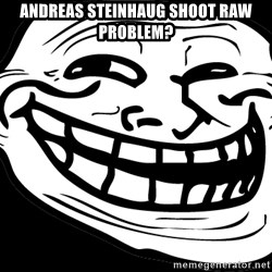 Problem? - Andreas steinhaug shoot raw problem?
