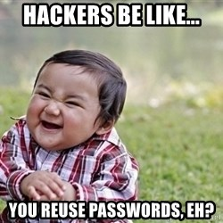 evil asian plotting baby - Hackers be like... You reuse passwords, eh?