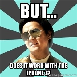 mr chow - but... does it work with the iphone 7?