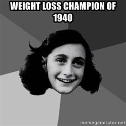 Anne Frank Lol - weight loss champion of 1940