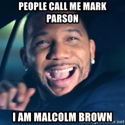 Black Guy From Friday - people call me Mark Parson I am Malcolm brown