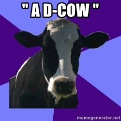 """Coworker Cow - """" A D-Cow """""""