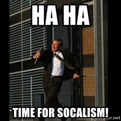 HAHA TIME FOR GUY - Ha ha time for socalism!
