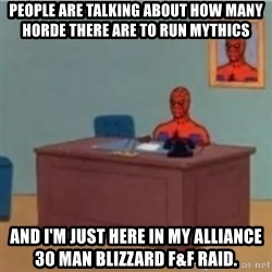 60s spiderman behind desk - People are talking about how many horde there are to run mythics And I'm just here in my alliance 30 man blizzard F&F raid.